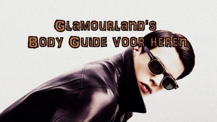 Glamourland's body guide voor heren: Deel 2