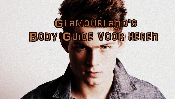 Glamourland's body guide voor heren: Deel 1